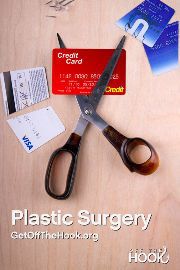 Plastic Surgery. Off the Hook. Cut the credit card.